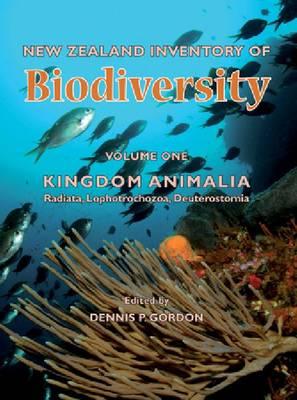 New Zealand Inventory of Biodiversity: Vol. 1: Kingdom Animalia-Radiata, Lophotrochozoa, Deuterostomia (Hardback)