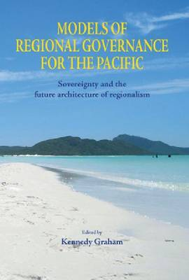 Models of Regional Governance for the Pacific: Sovereignty and The Future Architecture of Regionalism (Paperback)