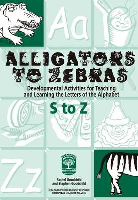 Alligators to Zebras Book C: Letters S to Z: Developmental Activities for Teaching and Learning the Letters of the Alphabet - Alligators to Zebras 3 (Paperback)