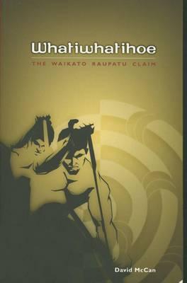 Whatiwhatihoe: The Waikato Raupatu Claim (Paperback)