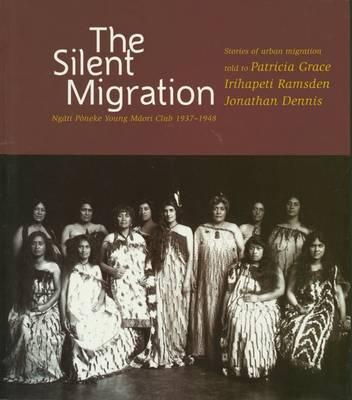 The Silent Migration: Ngati Poneke Young M?ori Club, 1937-1948 (Paperback)