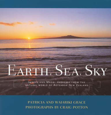 Earth, Sea, Sky: Images and Maori Proverbs from the Natural World of Aotearoa New Zealand (Hardback)