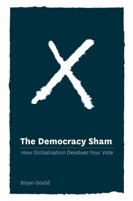 The Democracy Sham: How Globalisation Devalues Your Vote (Paperback)