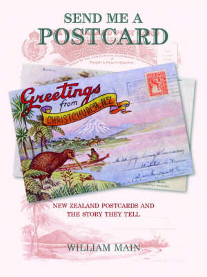 Send Me a Postcard: New Zealand Postcards and the Story They Tell (Paperback)