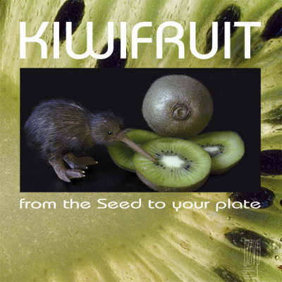Kiwifruit: From the Seed to Your Plate (Paperback)