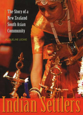 Indian Settlers: The Story of a New Zealand South Asian Community (Hardback)