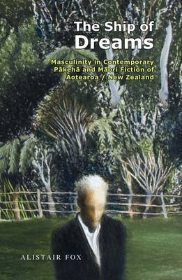 The Ship of Dreams: Masculinity in Contemporary New Zealand Fiction (Paperback)