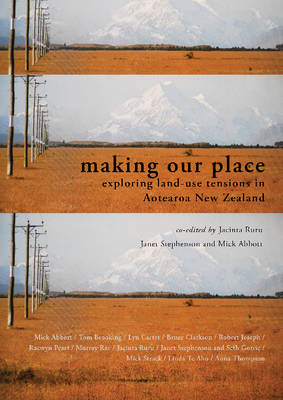 Making our Place: Exploring land-use tensions in Aotearoa New Zealand (Paperback)