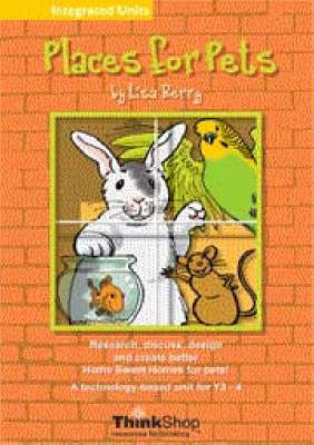 Places for Pets: Research, Discuss, Design and Create Better Home Sweet Homes for Pets! :  A Technology-based Unit for Y3-4 (Paperback)