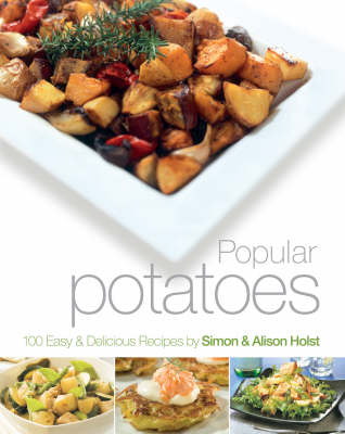 Popular Potatoes: 100 Easy and Delicious Recipes (Paperback)