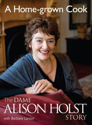 A Home-grown Cook: The Dame Alison Holst Story (Paperback)