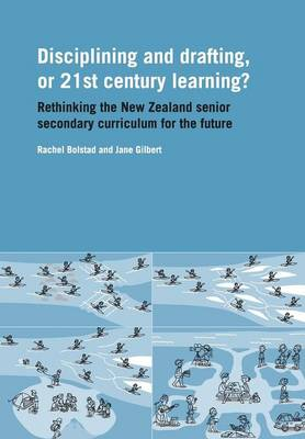 Discipling and drafting or twenty first century learning: Rethinking the New Zealand senior secondary curriculum for the future (Paperback)