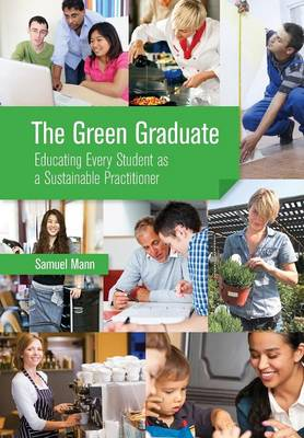 The Green Graduate: Educating Every Student as a Sustainable Practitioner (Paperback)