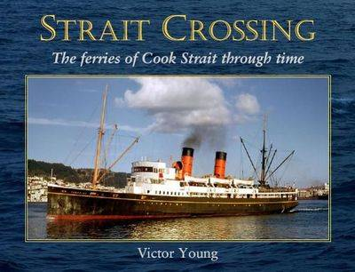 Strait Crossing: The Ferries of Cook Strait Through Time (Hardback)
