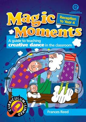 Magic Moments: A Guide to Teaching Creative Dance in the Classroom (Paperback)