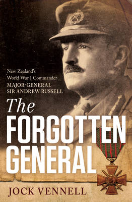 The Forgotten General: New Zealand's World War I Commander Major-General Sir Andrew Russell (Paperback)