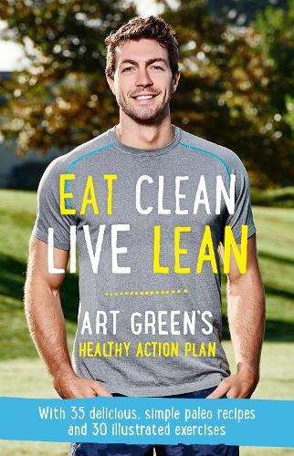 Eat Clean, Live Lean: Art Green's Healthy Action Plan (Paperback)