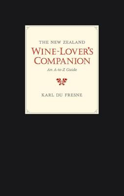 The New Zealand Wine-lover's Companion: An A-to-Z Guide (Paperback)