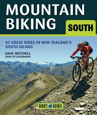 Mountain Biking in the South Island: 38 Great New Zealand Rides - Bird's Eye Guides (Paperback)