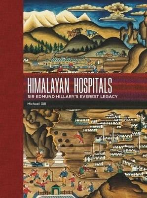 Himalayan Hospitals: Sir Edmund Hillary's Everest Legacy (Hardback)