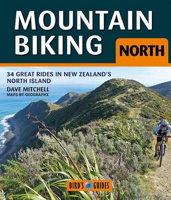 Mountain Biking North: 34 Great Rides in New Zealand's North Island - Bird's Eye Guides (Paperback)