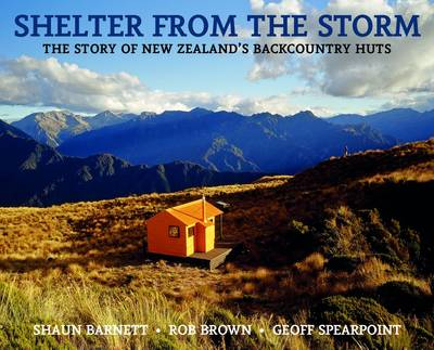Shelter from the Storm: The Story of New Zealand's Backcountry Huts (Hardback)