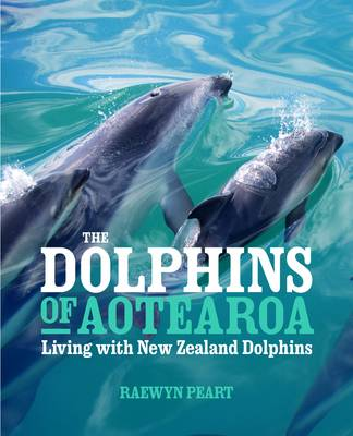 Dolphins of Aotearoa: Living with New Zealand Dolphins (Hardback)