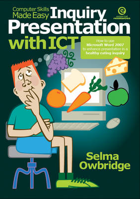 Computer Skills Made Easy: Inquiry Presentation with ICT - How to Use Microsoft Word 2007 to Enhance Presentation in a Healthy Eating Inquiry (Paperback)