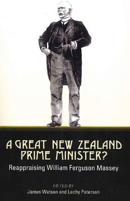 A Great New Zealand Prime Minister?: Reappraising William Ferguson Massey (Paperback)