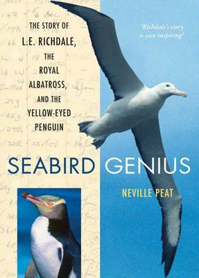 Seabird Genius: The Story of L.E. Richdale, the Royal Albatross and the Yellow-Eyed Penguin (Paperback)