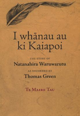 I Whanau Au Ki Kaiapoi: The Story of Natanahira Waruwarutu as Recorded by Thomas Green (Paperback)