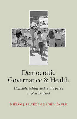Democratic Governance and Health: Hospitals, Politics & Health Policy in New Zealand (Paperback)