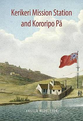 Kerikeri Mission and Kororipo Pa: An Entwined History (Paperback)