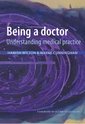 Being a Doctor: Understanding Medical Practice (Paperback)