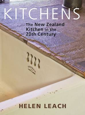 Kitchens: The New Zealand Kitchen in the 20th Century (Hardback)