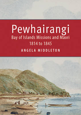 Pewhairangi: Bay of Islands Missions and Maori 1814 to 1845 (Paperback)