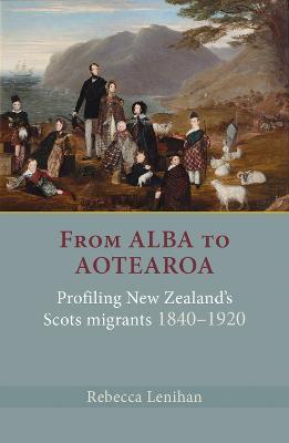 From Alba to Aotearoa: Profiling New Zealand's Scots Migrants 1840-1920 (Paperback)