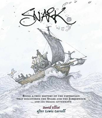 Snark: Being a True History of the Expedition That Discovered the Snark and the Jabberwock ...  and its Tragic Aftermath (Hardback)