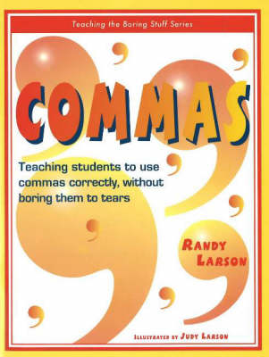 Commas: Teaching Students to Use Commas Correctly, without Boring Them to Tears (Paperback)