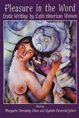 Pleasure In The Word: Erotic Writing by Latin American Women - Secret Weavers Series (Hardback)