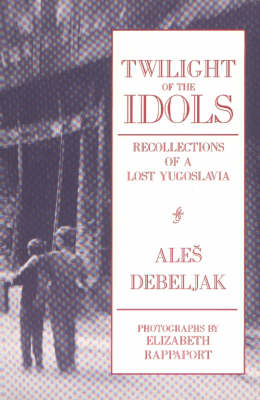 Twilight of the Idols: Recollections of a Lost Yugoslavia (Paperback)