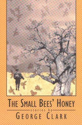 The Small Bees' Honey: Stories (Paperback)