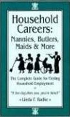 Household Careers: Nannies, Butlers, Maids & More: the Complete Guide for Finding Household Employment (Paperback)