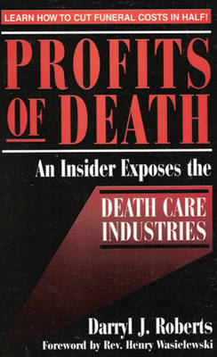 Profits of Death: An Insider Exposes the Death Care Industries (Paperback)
