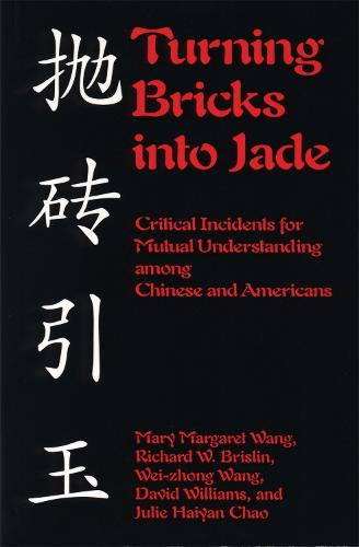 Turning Bricks Into Jade: Critical Incidents for Mutual Understanding Among Chinese and Americans (Paperback)