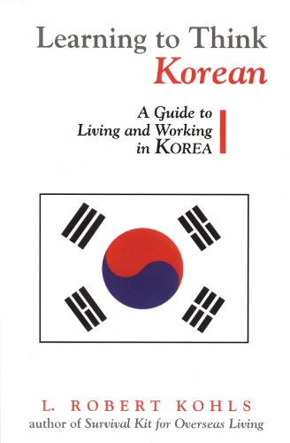 Learning to Think Korean: A Guide to Living and Working in Korea (Paperback)