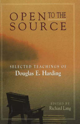 Open to the Source: Selected Teachings of Douglas E. Harding (Paperback)