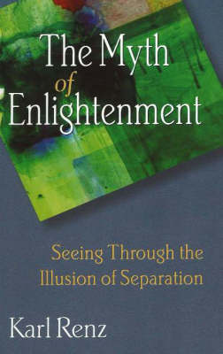 The Myth of Enlightenment: Seeing Through the Illusion of Separation (Paperback)