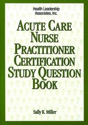 Acute Care Nurse Practitioner Certification Study Question Book (Paperback)