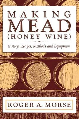 Making Mead (Honey Wine): History, Recipes, Methods and Equipment (Paperback)